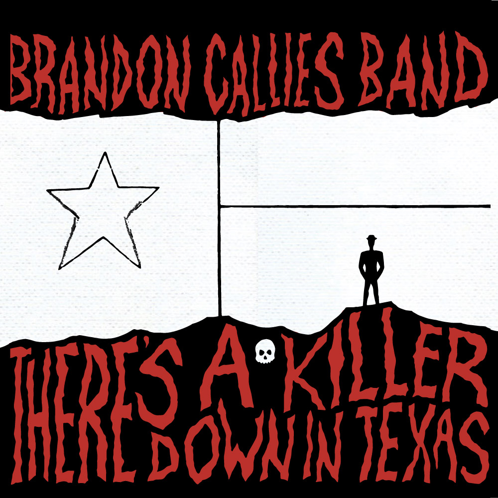 """""""There's a Killer Down in Texas"""" by Brandon Callies Band // FRONT COVER"""