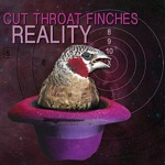 """Reality"" by Cut Throat Finches"